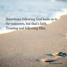 Sometimes following God leads us to the unknown but that's faith. Trusting and following Him. #prayernote #Prayer