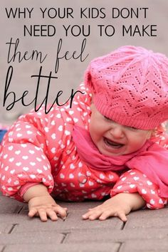 Why Your Kids Don't Need You To Make Them Feel Better