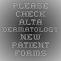 Please check Alta Dermatology New Patient Forms