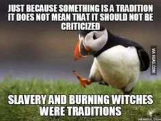 """Tradition does not mean """"good"""""""