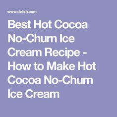 Best Hot Cocoa No-Churn Ice Cream Recipe - How to Make Hot Cocoa No-Churn Ice Cream