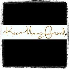 Three powerful words.  Keep Moving Forward- Walt Disney