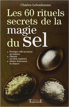 Amazon.fr - Les 60 rituels secrets de la magie du sel - Charles Lebonhaume - Livres