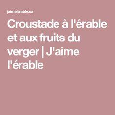 Croustade à l'érable et aux fruits du verger | J'aime l'érable Crisp, Pie, Products, Recipe