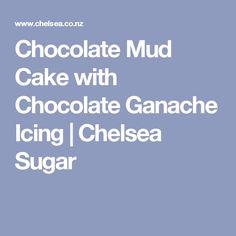 Chocolate Mud Cake with Chocolate Ganache Icing | Chelsea Sugar