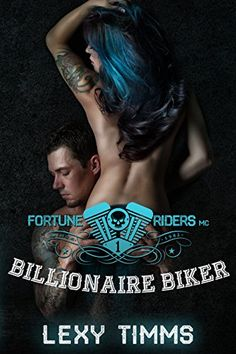 Billionaire Biker: Bad Boy Alpha Motorcycle Romance (Fortune Riders MC Series Book 1) by Lexy Timms