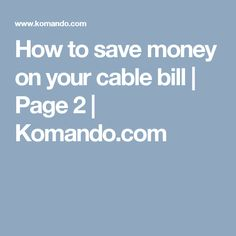 How to save money on your cable bill | Page 2 | Komando.com