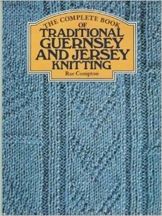 The Complete Book of Traditional Guernsey and Jersey Knitting: Rae Compton. 1985. Out of print.