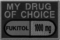 The Fukitol my drug of choice patch. No doctor visit needed. Order your drug of choice patch from OMLpatches today and feel better. The patch cures all that ails you. Funny Patches, Cool Patches, Pin And Patches, Jacket Patches, Tactical Patches, Tactical Gear, Moral Patch, Badges, Velcro Patches