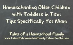 Homeschooling Older Children with Toddlers in Tow: Tips Specifically for Mom