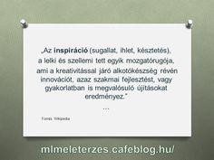 Mi az inspiráció? http://mlmeleterzes.cafeblog.hu/2015/08/07/koszonet-az-inspiraloknak/