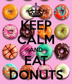keep calm and eat | KEEP CALM AND EAT DONUTS Poster | Brodie | Keep Calm-o-Matic