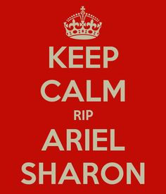 KEEP CALM RIP ARIEL SHARON