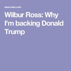 Wilbur Ross: Why I'm backing Donald Trump