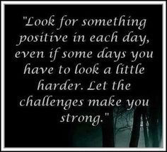 Look for something positive in each day...