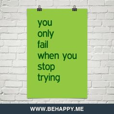 You+only+fail+when+you+stop+trying+#926134