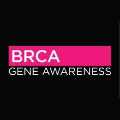 Raising public awareness of the BRCA gene mutation that causes early onset breast and ovarian cancer and saving lives.