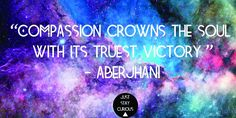 """""""Compassion crowns the #soul with its truest victory."""" Wisdom quote from the books Journey through the Power of the Rainbow & The River of Winged Dreams  #Aberjhani #quote  Twitter graphic art post by Gillian Rodriguez @JustStayCurious"""