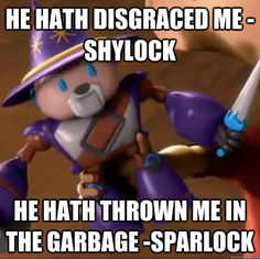 He hath disgraced me -Shylock He hath thrown me in the garbage -Sparlock