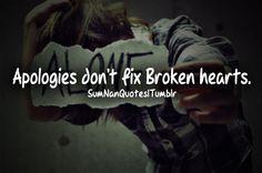 Apologies don't fix broken hearts .