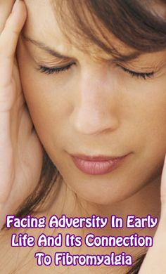 Facing Adversity In Early Life And Its Connection To #Fibromyalgia