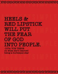 """Heels & red lipstick will put the fear of God into people."""