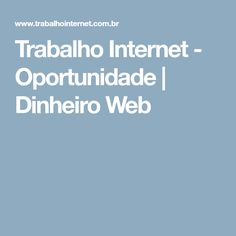 Trabalho Internet - Oportunidade | Dinheiro Web