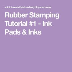 Rubber Stamping Tutorial #1 - Ink Pads & Inks