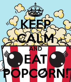 Keep Calm And Eat Popcorn !