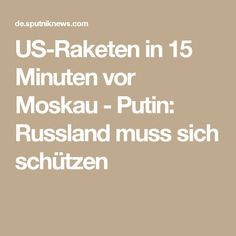 US-Raketen in 15 Minuten vor Moskau - Putin: Russland muss sich schützen