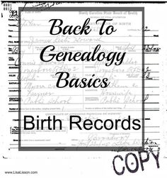Birth records are important records in our genealogy research and come in many forms.  Birth certificates, family Bibles, and church records are common sources of your ancestor\'s birth. As with all genealogy records, understanding what is available for the time and location of your ancestors is crucial.