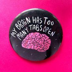 My brain has too many tabs open - Pin Badge