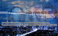 All Great Scientists were NO ENGINEERS, BUT thinkers.  They had Love for the SUBJECT and NOT OVERSEAS PASTURES!