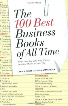 The 100 Best Business Books of All Time: What They Say, Why They Matter, and How They Can Help You: Jack Covert, Todd Sattersten