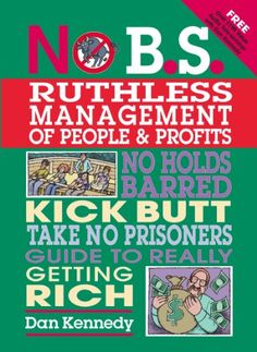 No B.S. Ruthless Management of People and Profits: No Hol...
