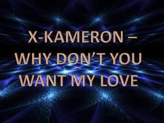 X-Kameron - Why Don't You Want My Love