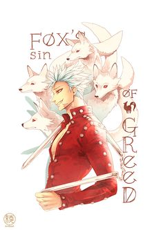 Nanatsu no Taizai, Ban - fox's sin of greed OMG HAS ANYONE SEEN THIS ANIME IT'S SO AWESOME! !!!!! XD