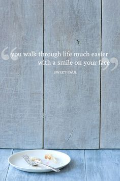 """""""You walk through life much easier with a smile on your face."""""""