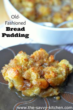 The Savvy Kitchen: Old-Fashioned Bread Pudding