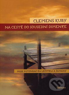 Kniha: Na cestě do sousední dimenze (Clemens Kuby). Nakupujte knihy online vo vašom obľúbenom kníhkupectve Martinus! Bratislava, Mojito, Dublin, Movie Posters, Cuba, Film Poster, Billboard, Film Posters