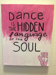 Dance is the hidden language of the soul #dance #quote For my daughter