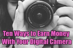 Ten Ways to Earn Money With Your Digital Camera