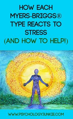 How each Myers-Briggs type reacts to stress--triggers, behaviors, and how to help. Great resource!