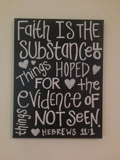"""""""Faith is the substance of things hoped for, the evidence of things not seen""""."""