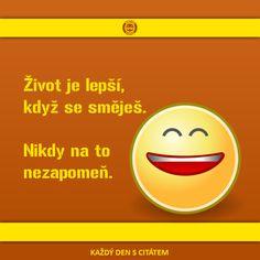 Život je lepší, když se směješ. Nikdy na to nezapomeň. Humor, Motto, Karma, Techno, Jokes, Romantic, Motivation, Psychology, Husky Jokes