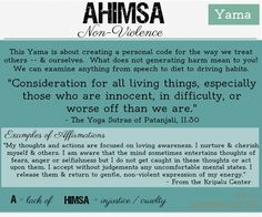 """Yamas are instructions for living well... instead of being strict rules, they invite us to decide for ourselves the specific applications to how we live. """"Ahimsa"""" is an important consideration when we examine our habits in relationship to other people. We want to cultivate compassion and love for when we interact with others. But further, we want to think about the impacts that our words, actions, and purchases have on other beings. #ahimsa #yoga #yamas #nonviolence by Eggnog"""