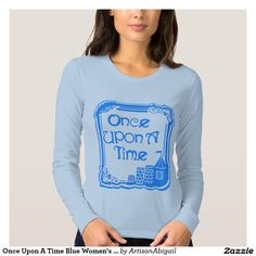 Sold! Thank you to the customer and enjoy! Once Upon A Time Blue Women's Long Sleeve T-Shirt; ArtisanAbigail at Zazzle