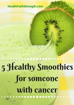 5 Healthy Smoothies for someone with cancer - Discover the benefits of smoothies for someone who has been diagnosed with cancer. Let's talk about ingredients & how to make them as healthy as possible.-www.healthfaithstrength.com
