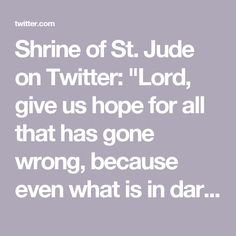 "Shrine of St. Jude on Twitter: ""Lord, give us hope for all that has gone wrong, because even what is in darkness is still in Your hands."""