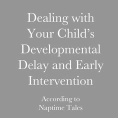 Dealing with developmental delays and Early Intervention